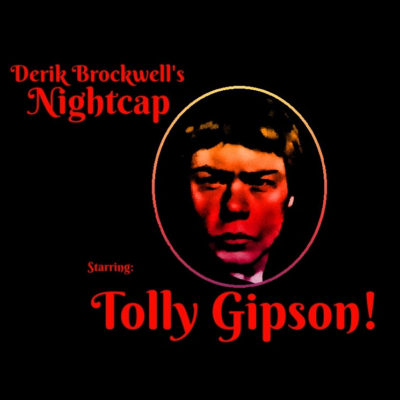 Derik Brockwell's Nightcap, Starring Tolly Gipson